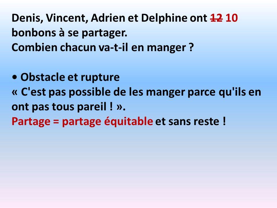 Denis, Vincent, Adrien et Delphine ont 12 10 bonbons à se partager.