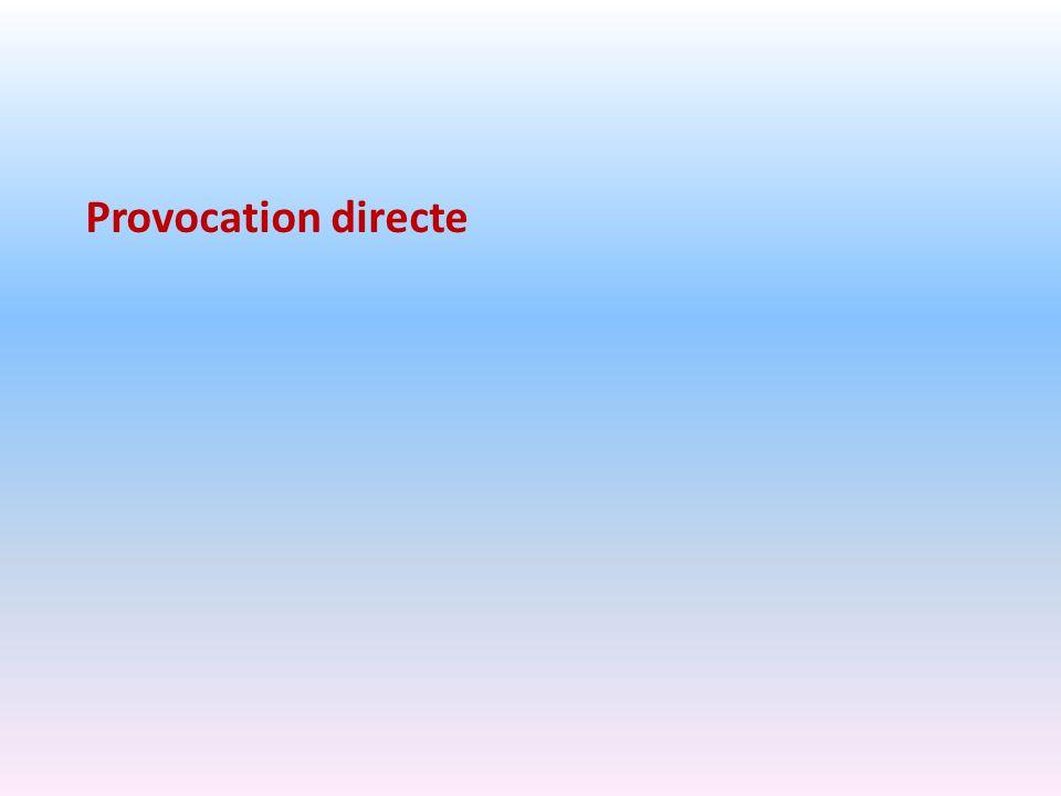 Provocation directe