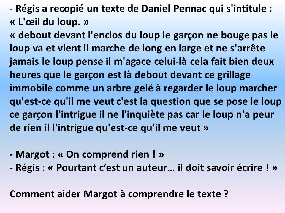 - Régis a recopié un texte de Daniel Pennac qui s intitule : « L œil du loup. »
