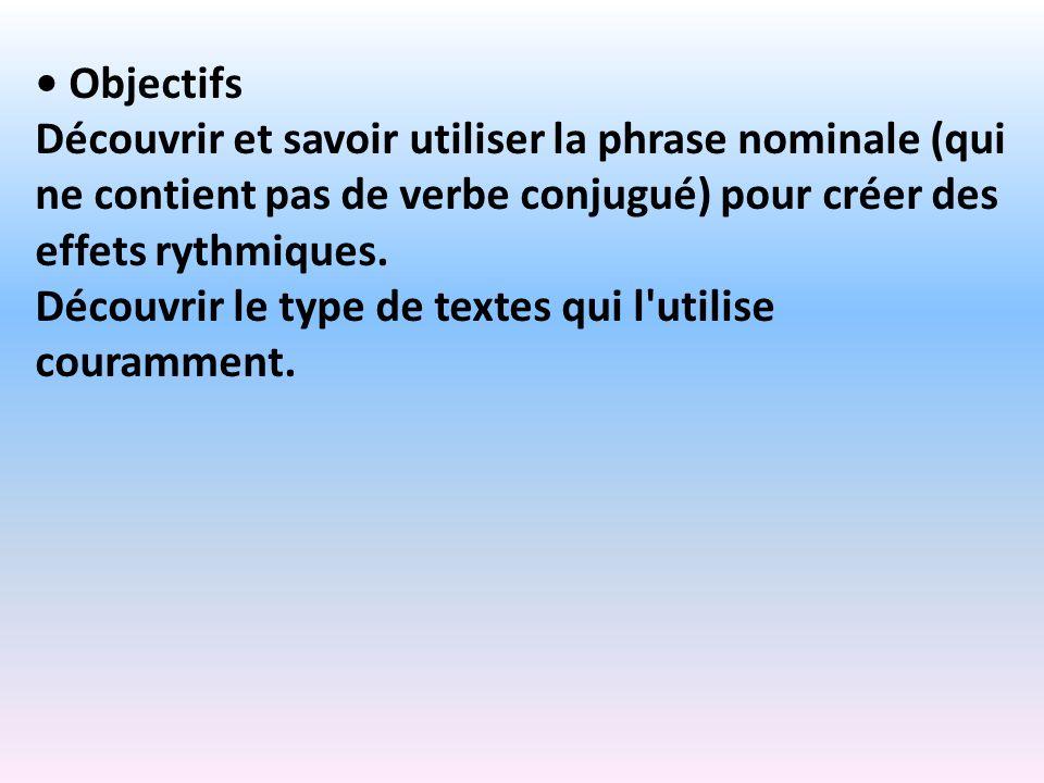 • ObjectifsDécouvrir et savoir utiliser la phrase nominale (qui ne contient pas de verbe conjugué) pour créer des effets rythmiques.