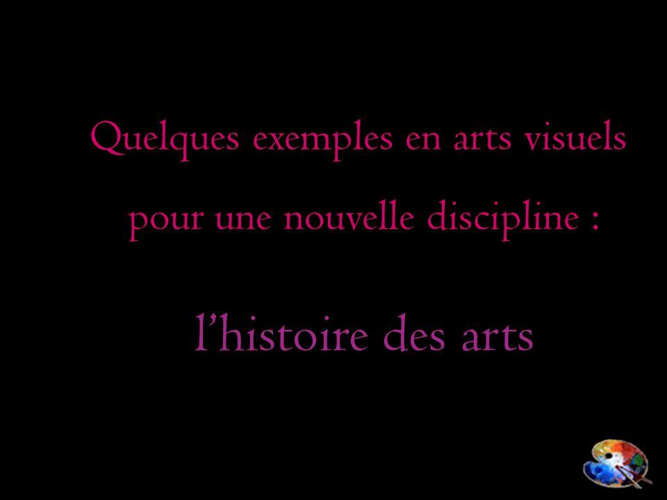 l'histoire des arts Quelques exemples en arts visuels