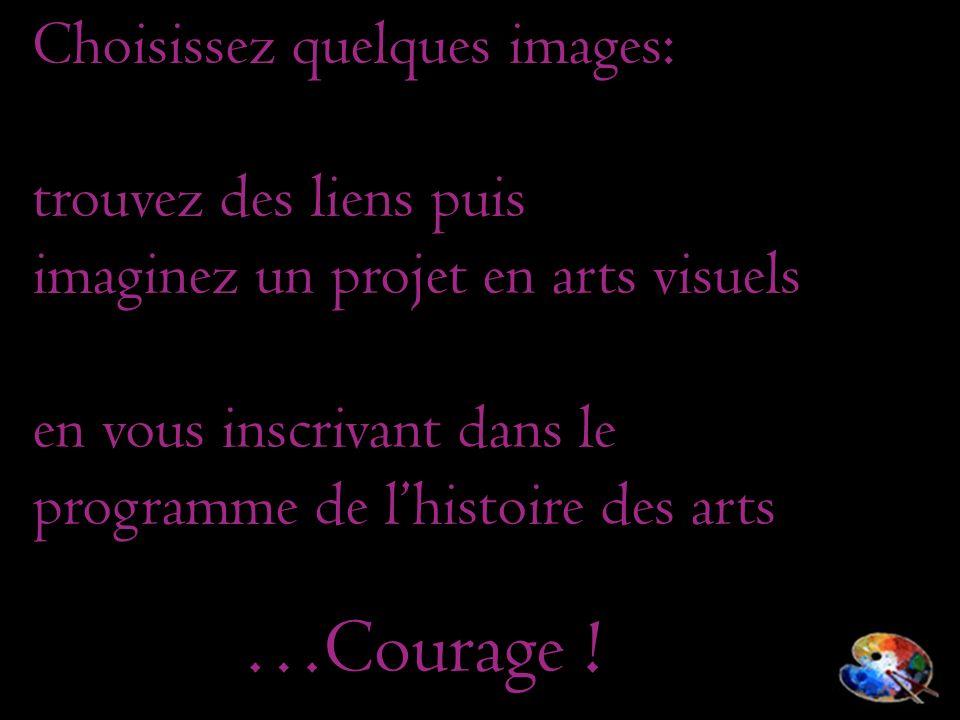 …Courage ! Choisissez quelques images: trouvez des liens puis
