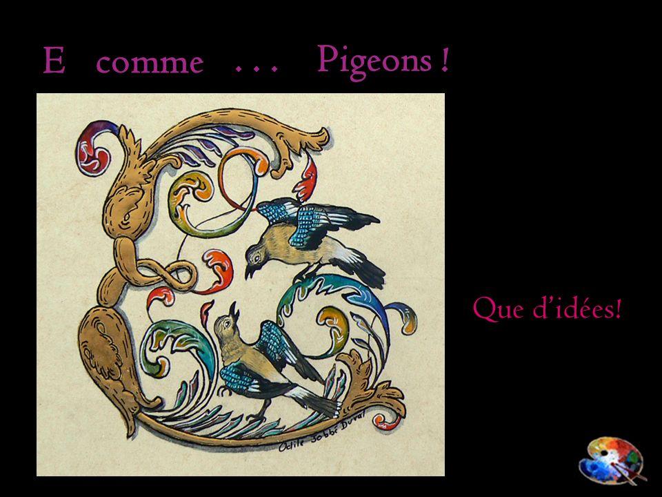 E comme . . . Pigeons ! Que d'idées!