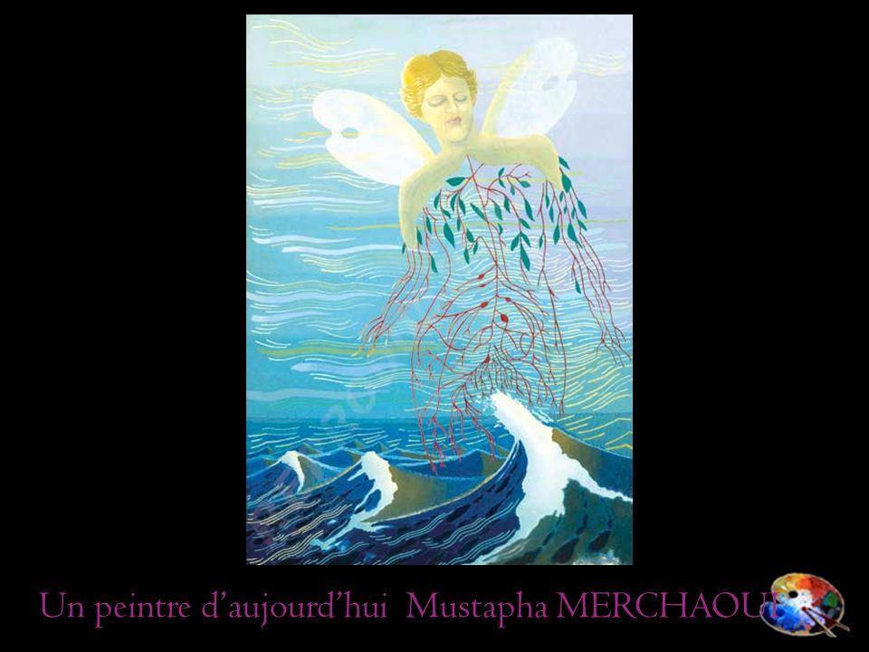 Un peintre d'aujourd'hui Mustapha MERCHAOUI