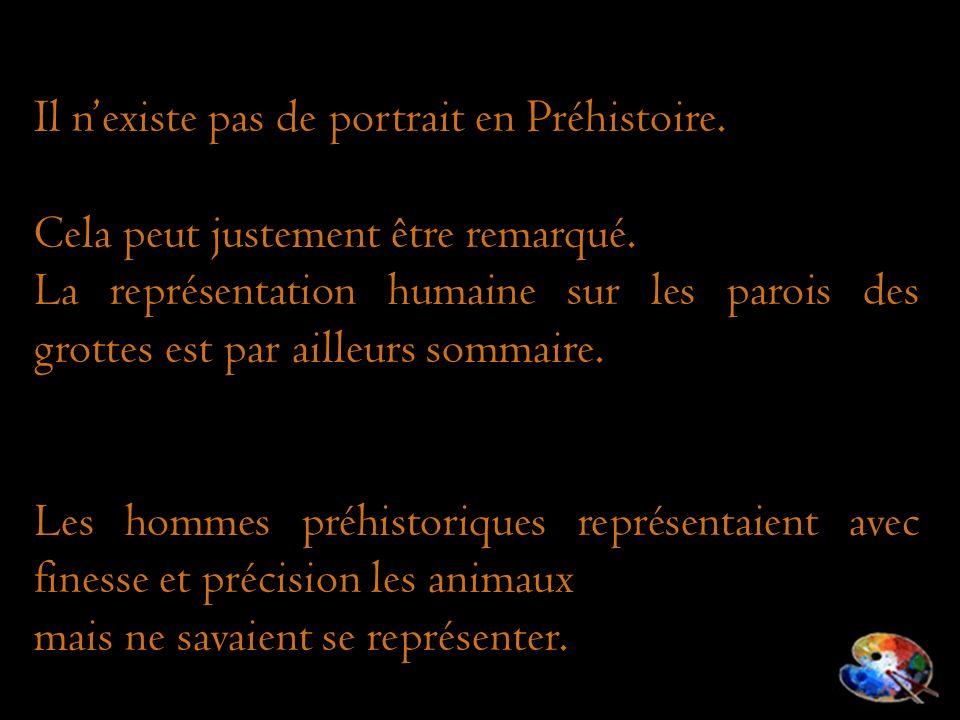 Il n'existe pas de portrait en Préhistoire.