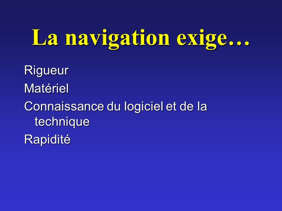 La navigation exige… Rigueur Matériel