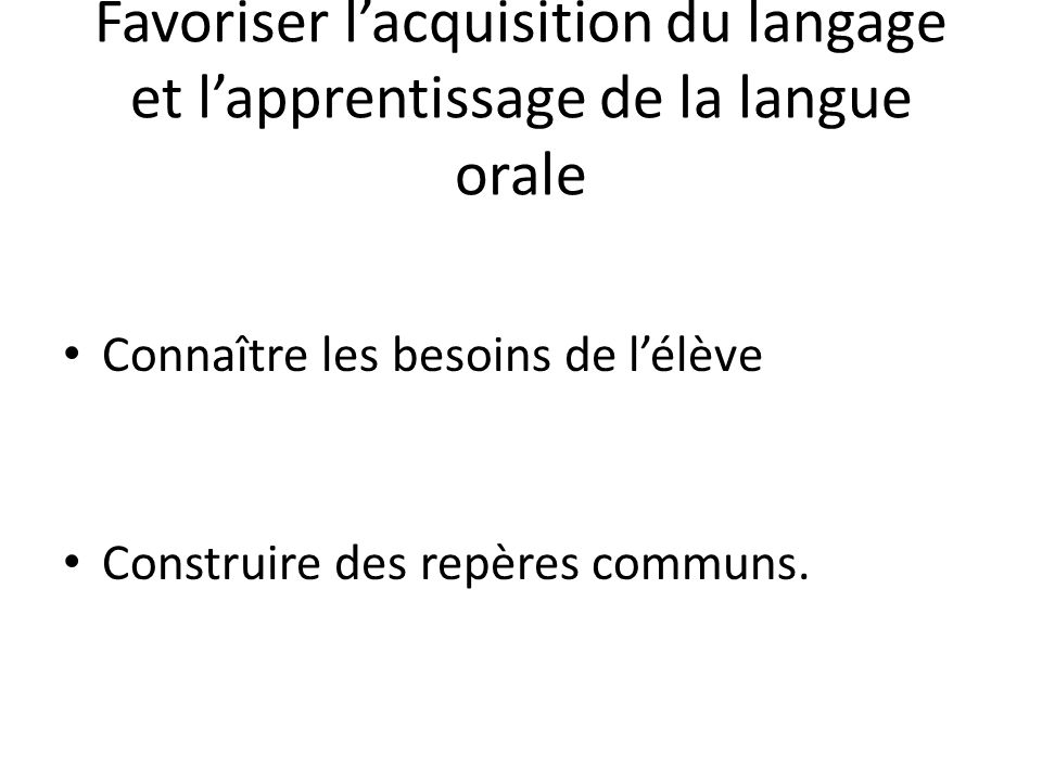 Favoriser l'acquisition du langage et l'apprentissage de la langue orale