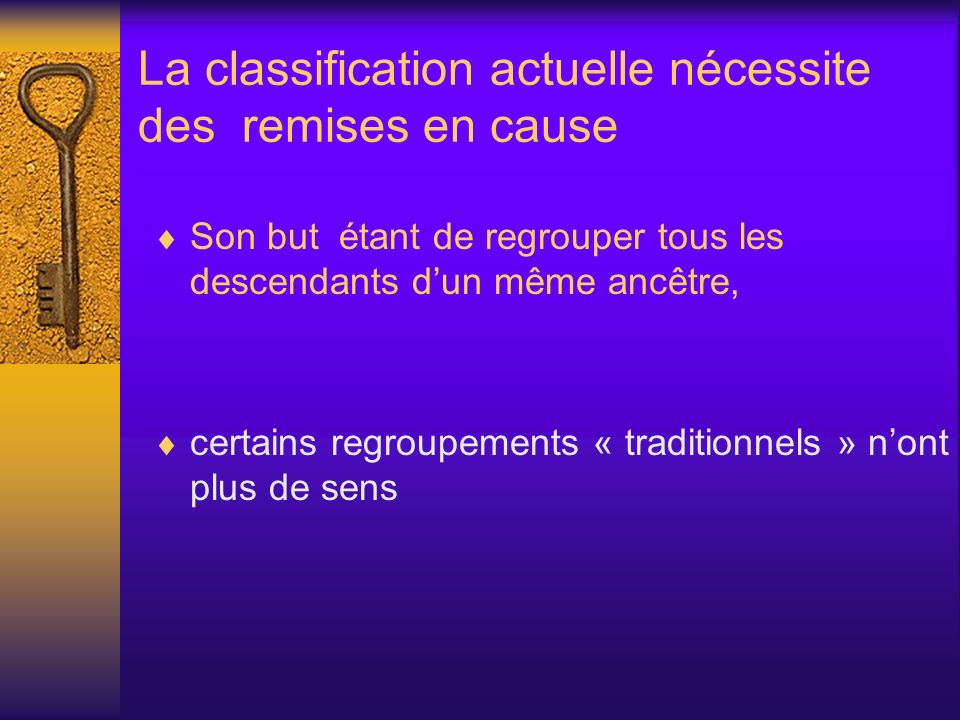 La classification actuelle nécessite des remises en cause