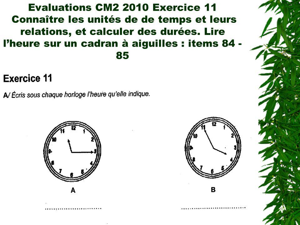 Evaluations CM2 2010 Exercice 11 Connaître les unités de de temps et leurs relations, et calculer des durées.