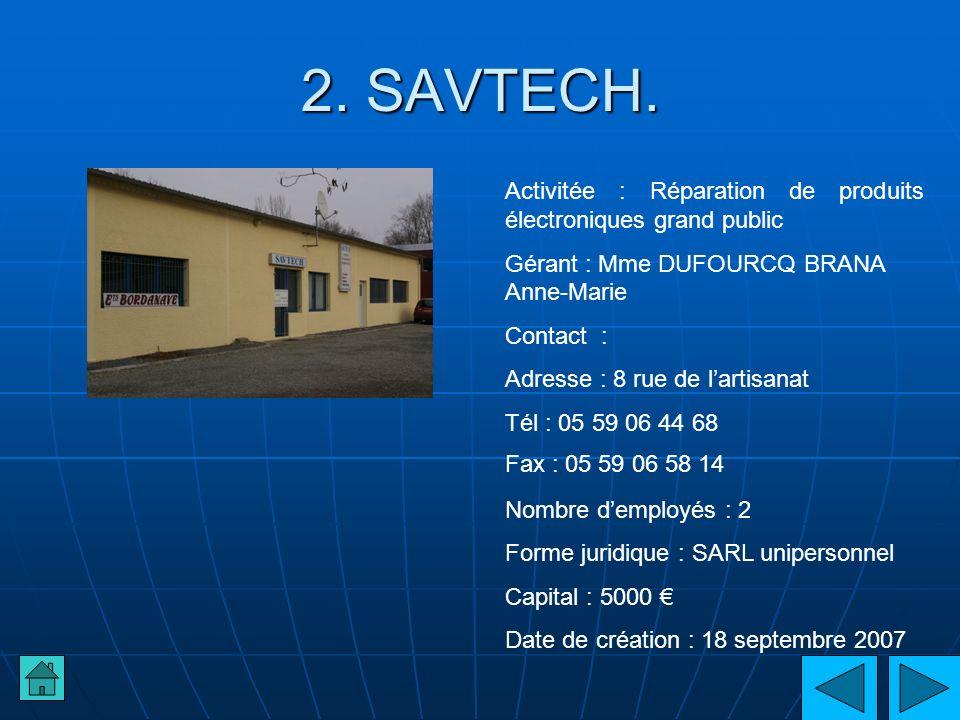 2. SAVTECH. Activitée : Réparation de produits électroniques grand public. Gérant : Mme DUFOURCQ BRANA Anne-Marie.