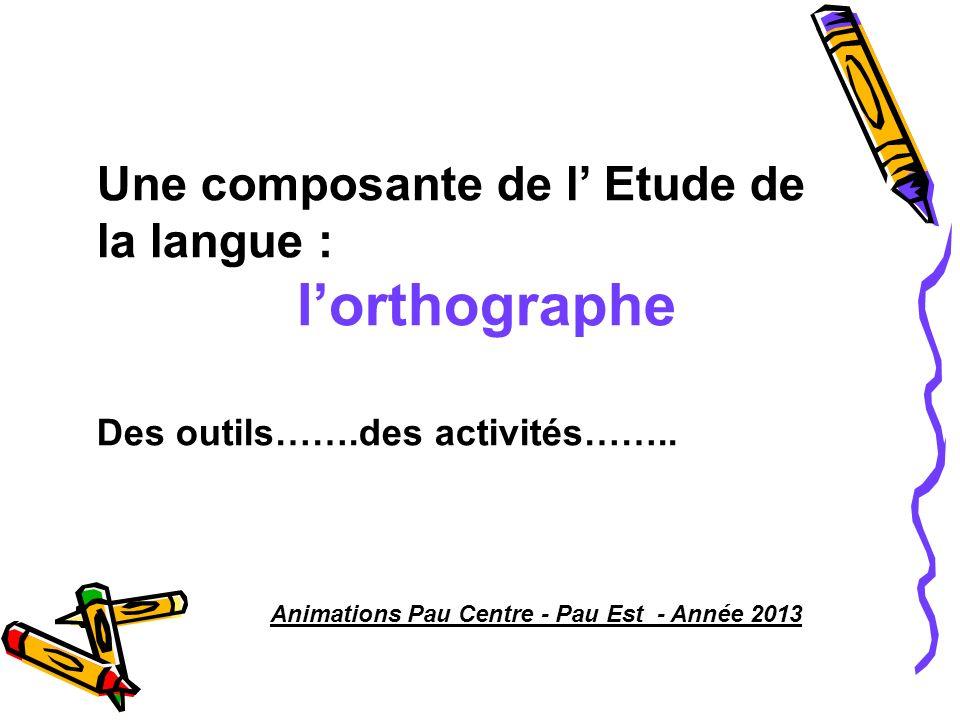 Une composante de l' Etude de la langue : l'orthographe