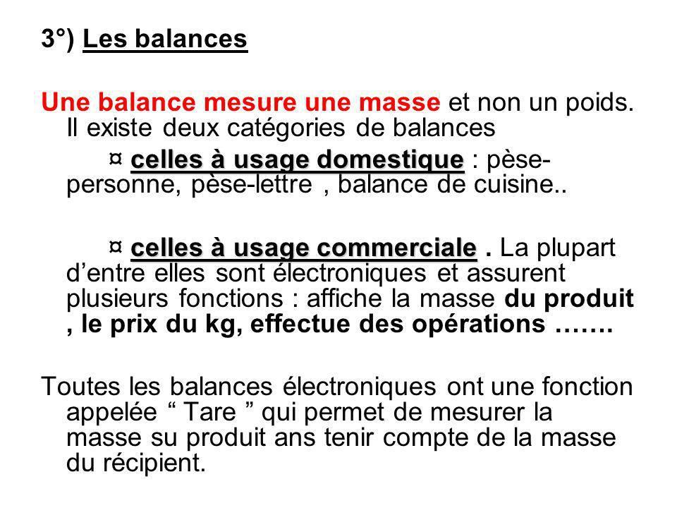 3°) Les balances Une balance mesure une masse et non un poids. Il existe deux catégories de balances.
