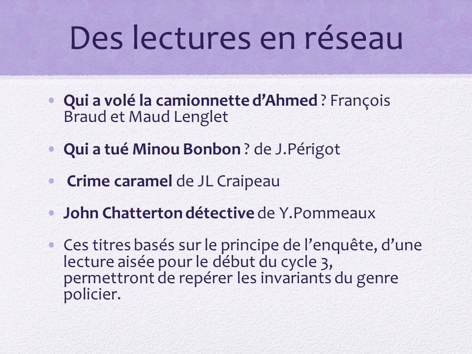 Des lectures en réseau Qui a volé la camionnette d'Ahmed François Braud et Maud Lenglet. Qui a tué Minou Bonbon de J.Périgot.