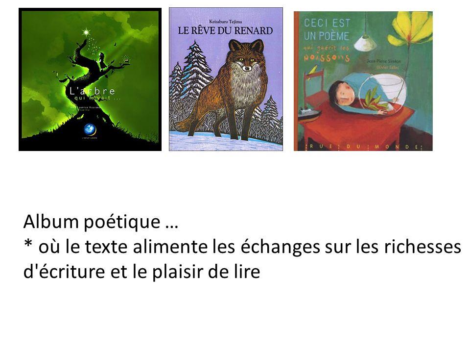 Album poétique … * où le texte alimente les échanges sur les richesses d écriture et le plaisir de lire.