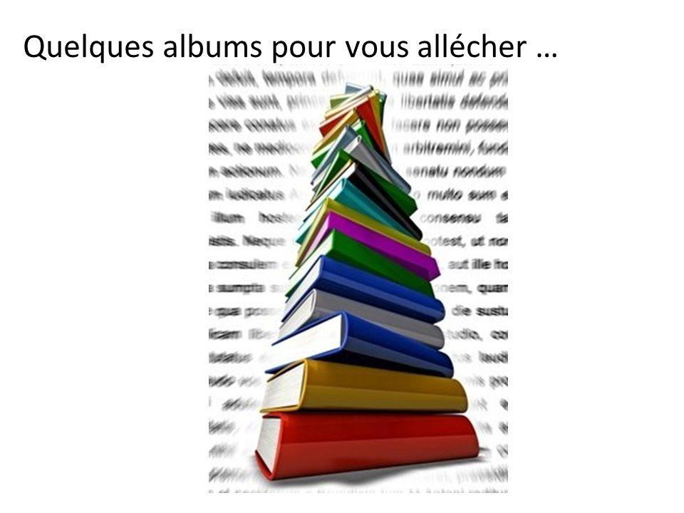 Quelques albums pour vous allécher …