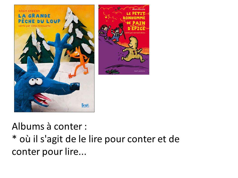 Albums à conter : * où il s agit de le lire pour conter et de conter pour lire...