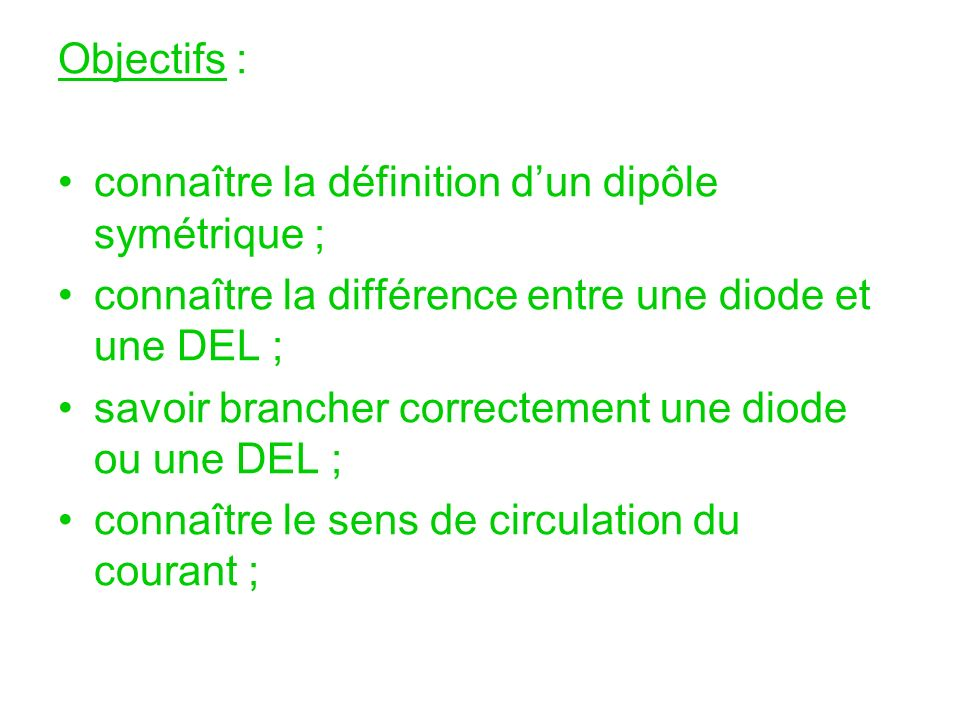 Objectifs : connaître la définition d'un dipôle symétrique ; connaître la différence entre une diode et une DEL ;