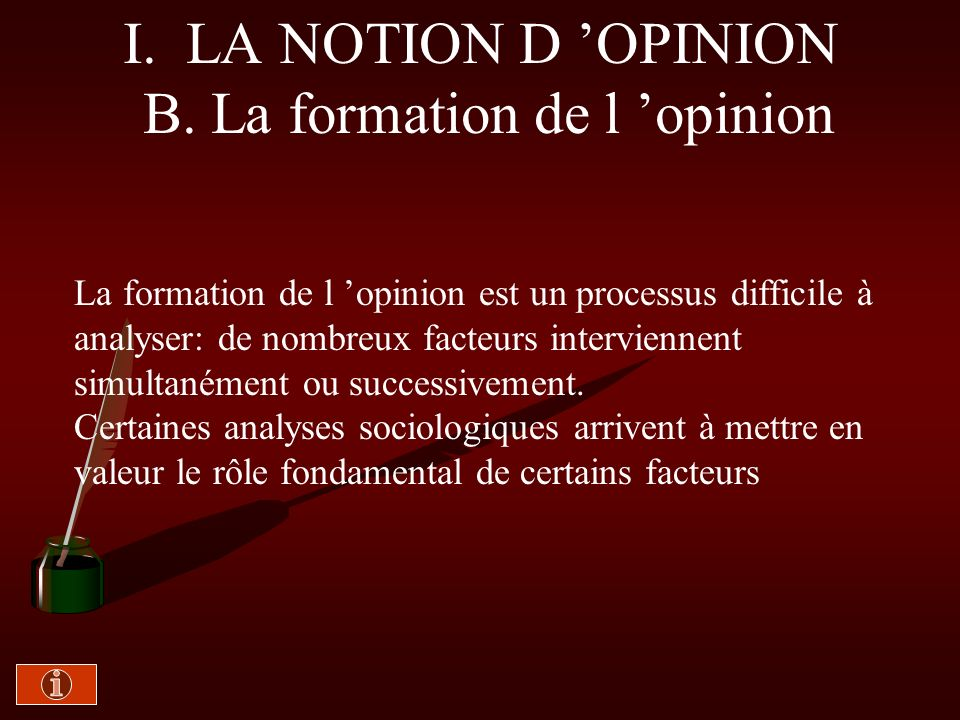 I. LA NOTION D 'OPINION B. La formation de l 'opinion
