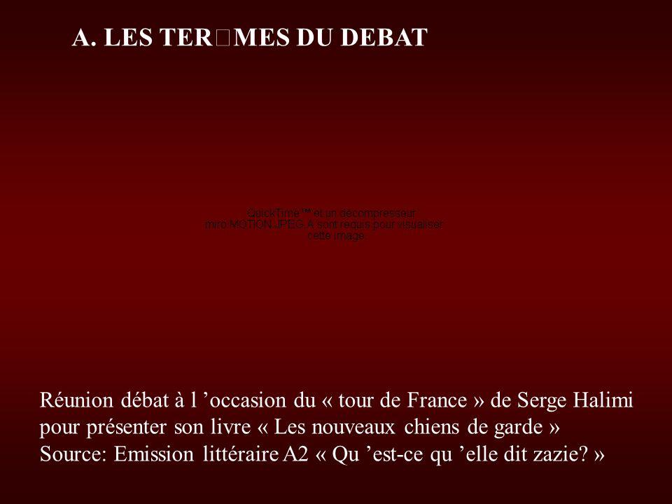 A. LES TERMES DU DEBAT Réunion débat à l 'occasion du « tour de France » de Serge Halimi. pour présenter son livre « Les nouveaux chiens de garde »