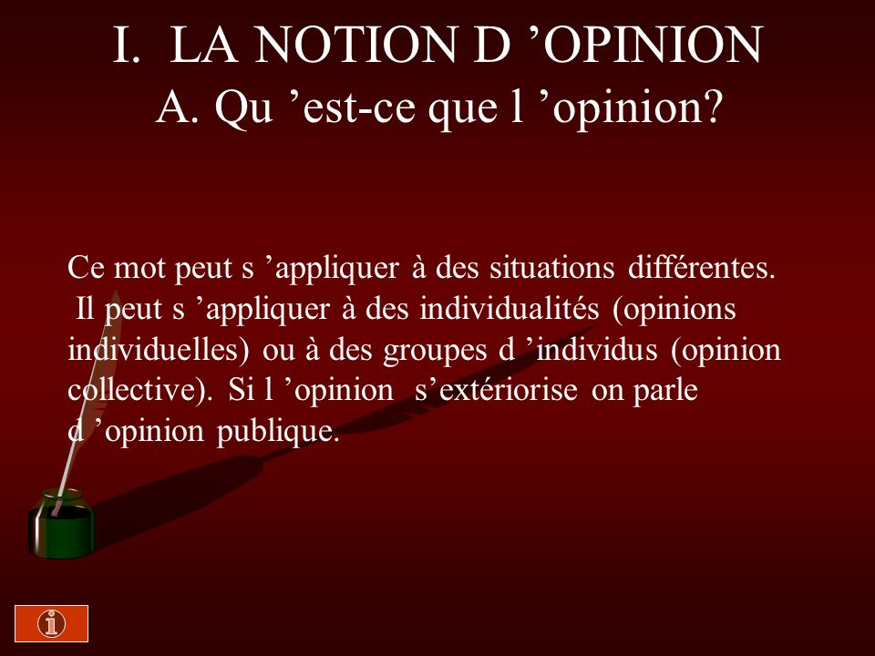 I. LA NOTION D 'OPINION A. Qu 'est-ce que l 'opinion