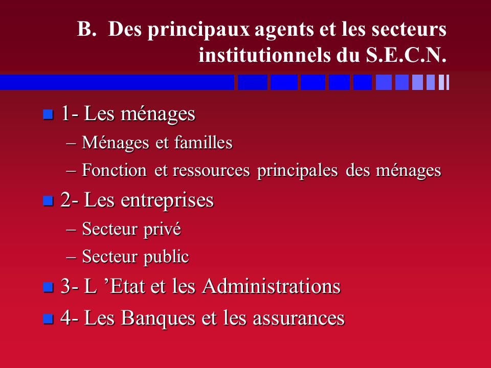 B. Des principaux agents et les secteurs institutionnels du S.E.C.N.