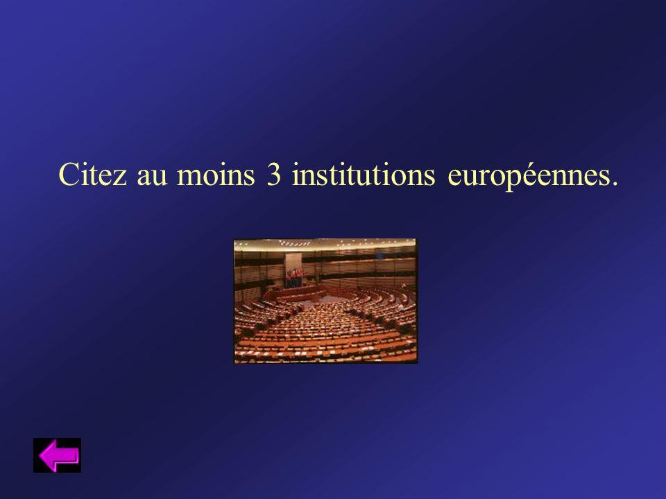 Citez au moins 3 institutions européennes.