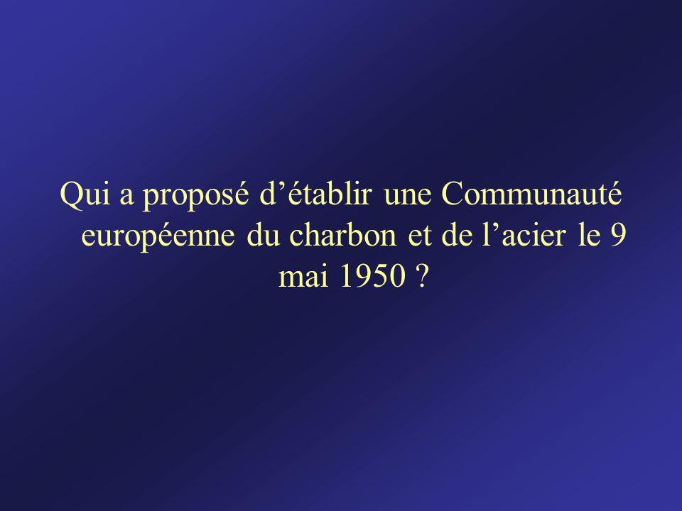 Qui a proposé d'établir une Communauté européenne du charbon et de l'acier le 9 mai 1950