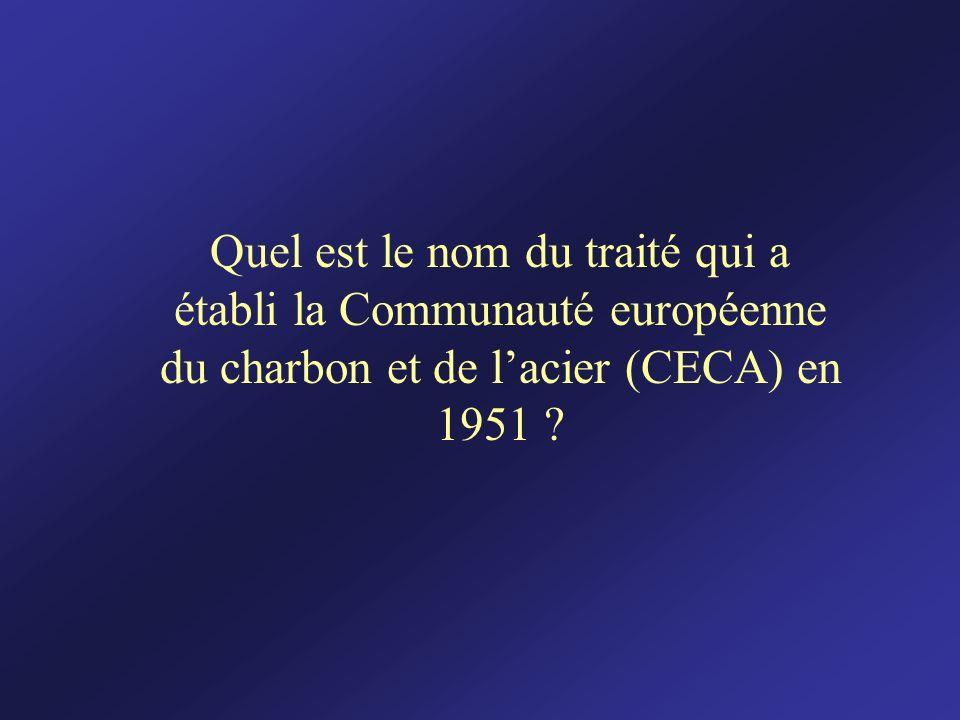 Quel est le nom du traité qui a établi la Communauté européenne du charbon et de l'acier (CECA) en 1951