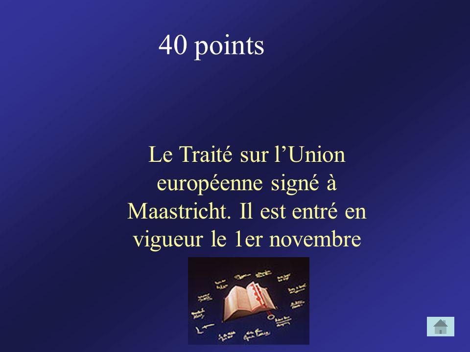 40 points Le Traité sur l'Union européenne signé à Maastricht.