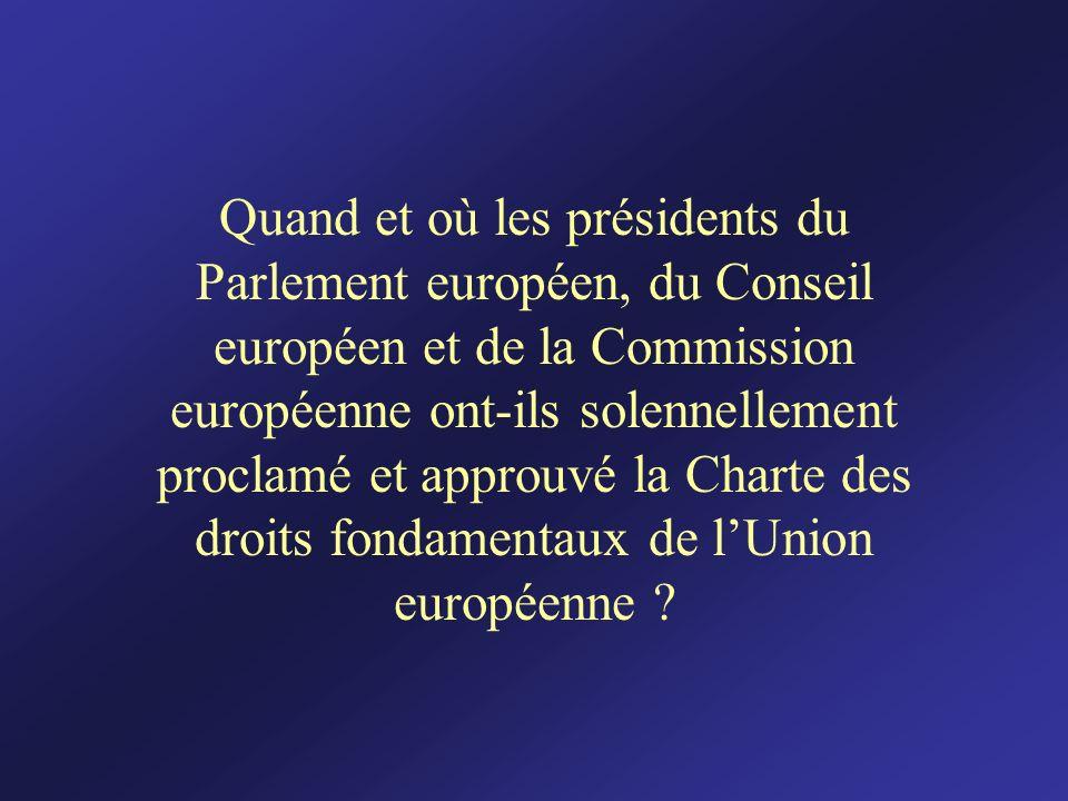 Quand et où les présidents du Parlement européen, du Conseil européen et de la Commission européenne ont-ils solennellement proclamé et approuvé la Charte des droits fondamentaux de l'Union européenne