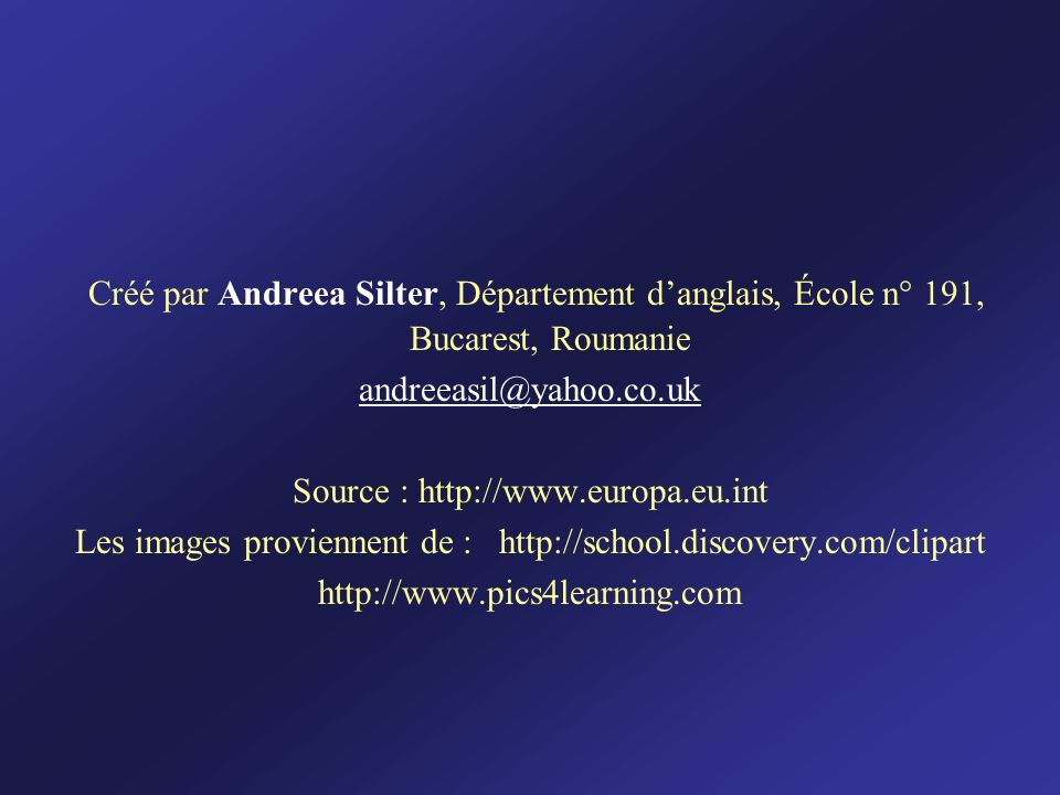 Créé par Andreea Silter, Département d'anglais, École n° 191, Bucarest, Roumanie