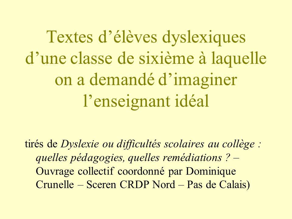 Textes d'élèves dyslexiques d'une classe de sixième à laquelle on a demandé d'imaginer l'enseignant idéal