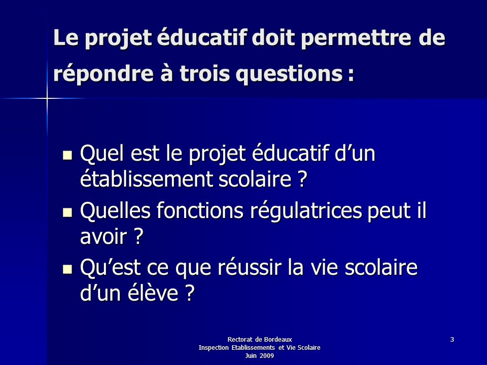 Le projet éducatif doit permettre de répondre à trois questions :