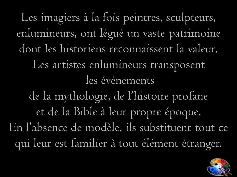 Les imagiers à la fois peintres, sculpteurs,