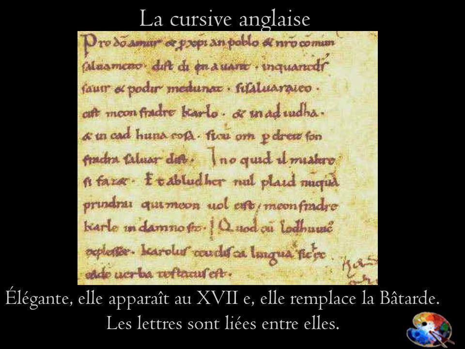La cursive anglaise Élégante, elle apparaît au XVII e, elle remplace la Bâtarde.