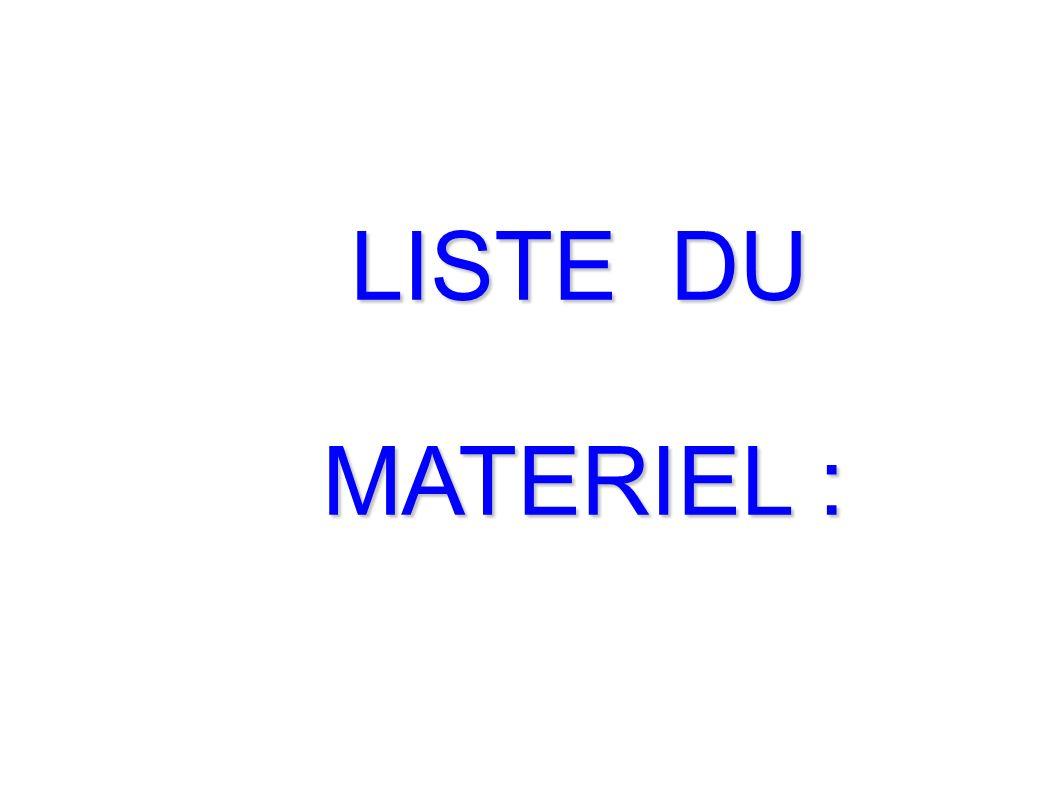 LISTE DU MATERIEL :
