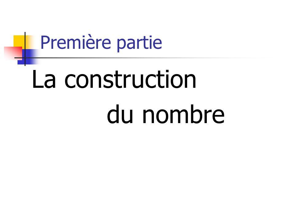 Première partie La construction du nombre