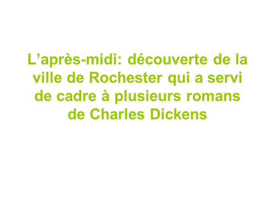L'après-midi: découverte de la ville de Rochester qui a servi de cadre à plusieurs romans de Charles Dickens