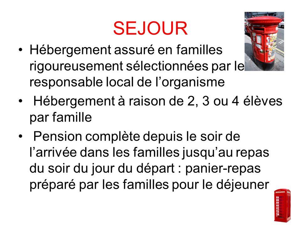 SEJOUR Hébergement assuré en familles rigoureusement sélectionnées par le responsable local de l'organisme.