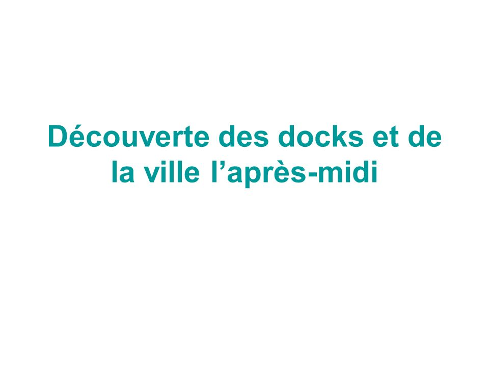 Découverte des docks et de la ville l'après-midi