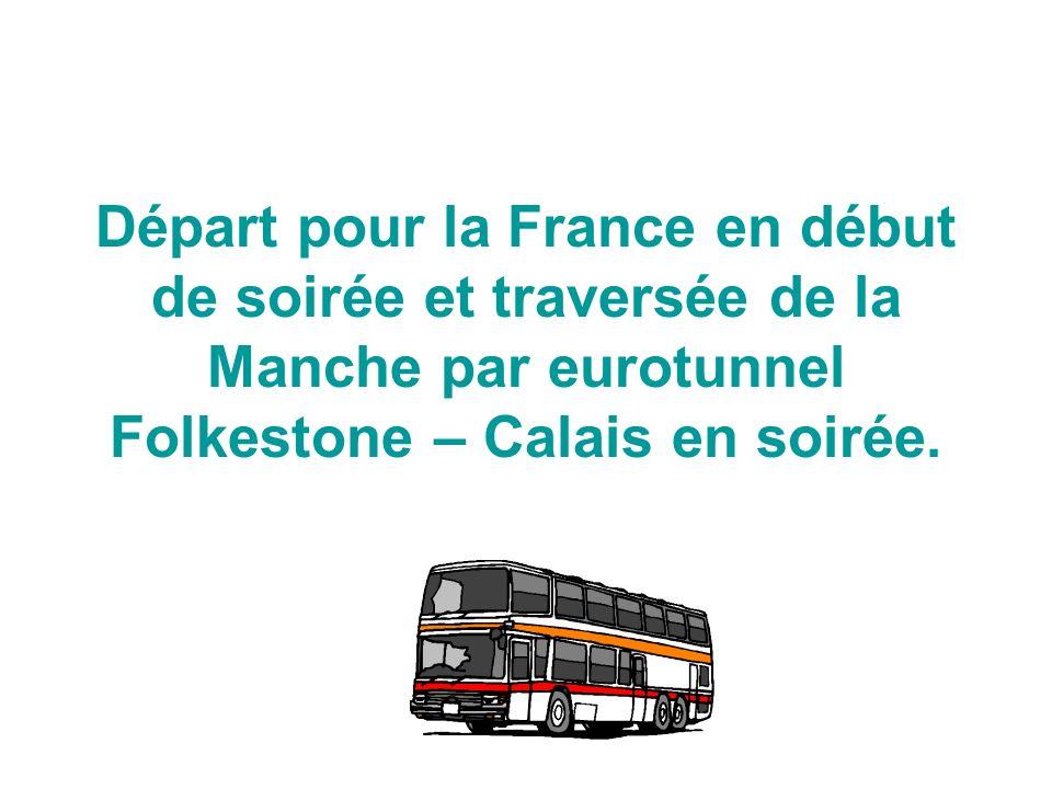 Départ pour la France en début de soirée et traversée de la Manche par eurotunnel Folkestone – Calais en soirée.