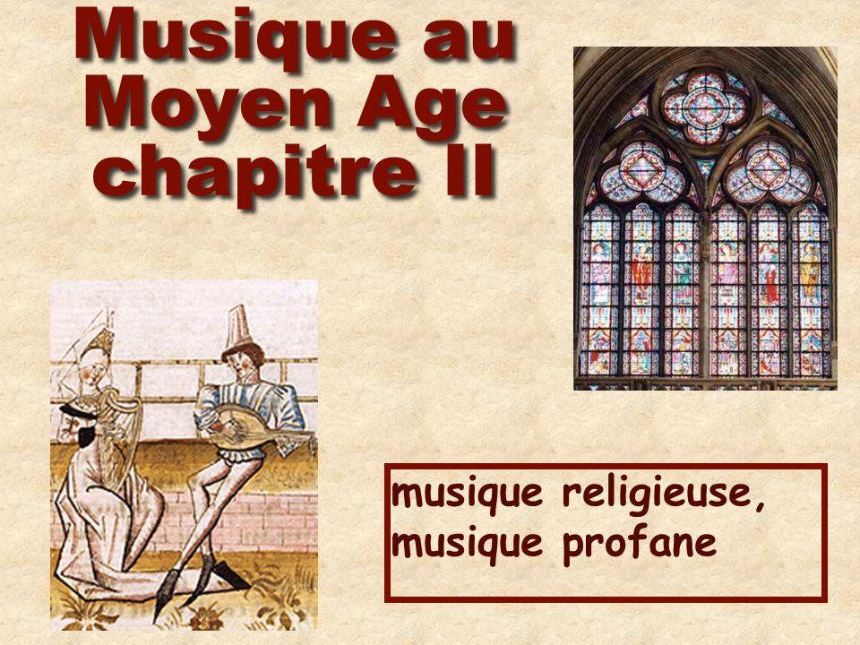 Musique au Moyen Age chapitre II musique religieuse, musique profane