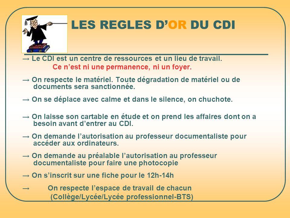 LES REGLES D'OR DU CDI→ Le CDI est un centre de ressources et un lieu de travail. Ce n'est ni une permanence, ni un foyer.