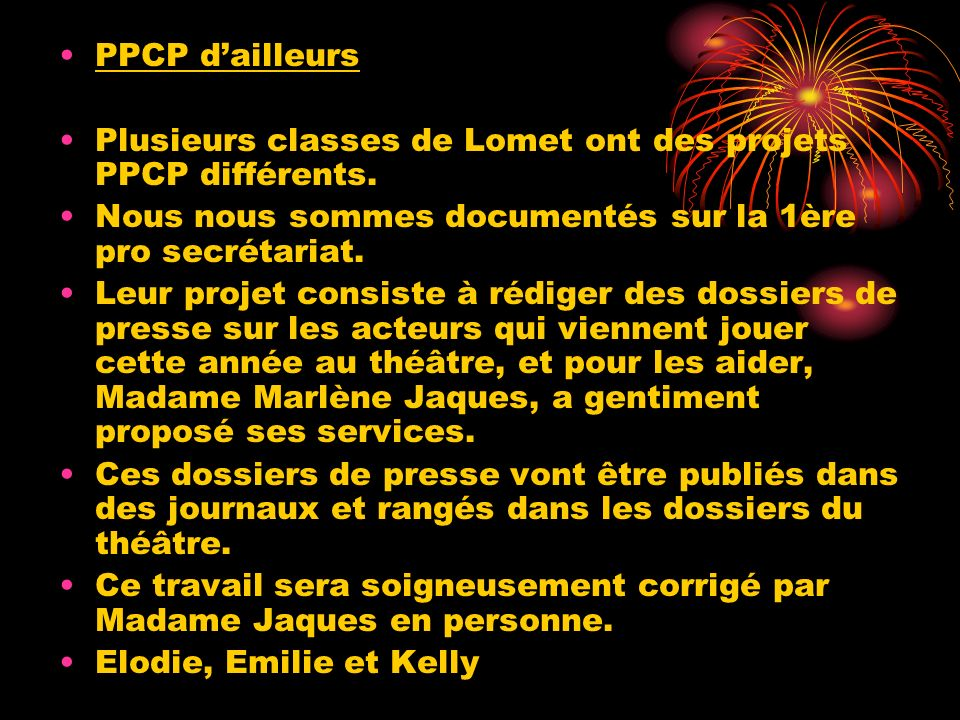 PPCP d'ailleursPlusieurs classes de Lomet ont des projets PPCP différents. Nous nous sommes documentés sur la 1ère pro secrétariat.
