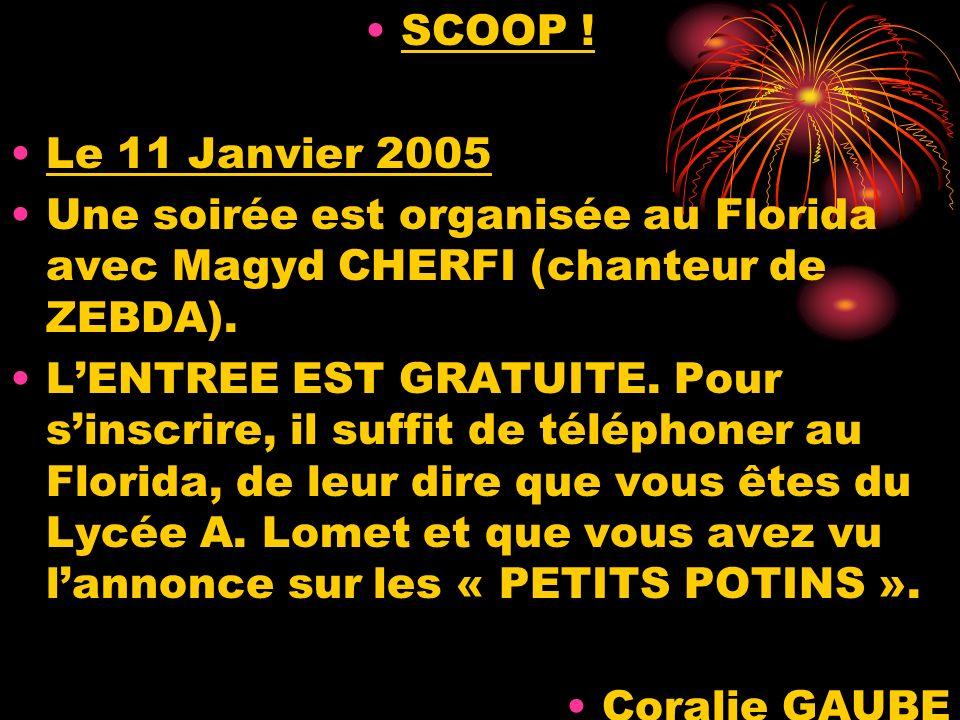 SCOOP ! Le 11 Janvier 2005. Une soirée est organisée au Florida avec Magyd CHERFI (chanteur de ZEBDA).