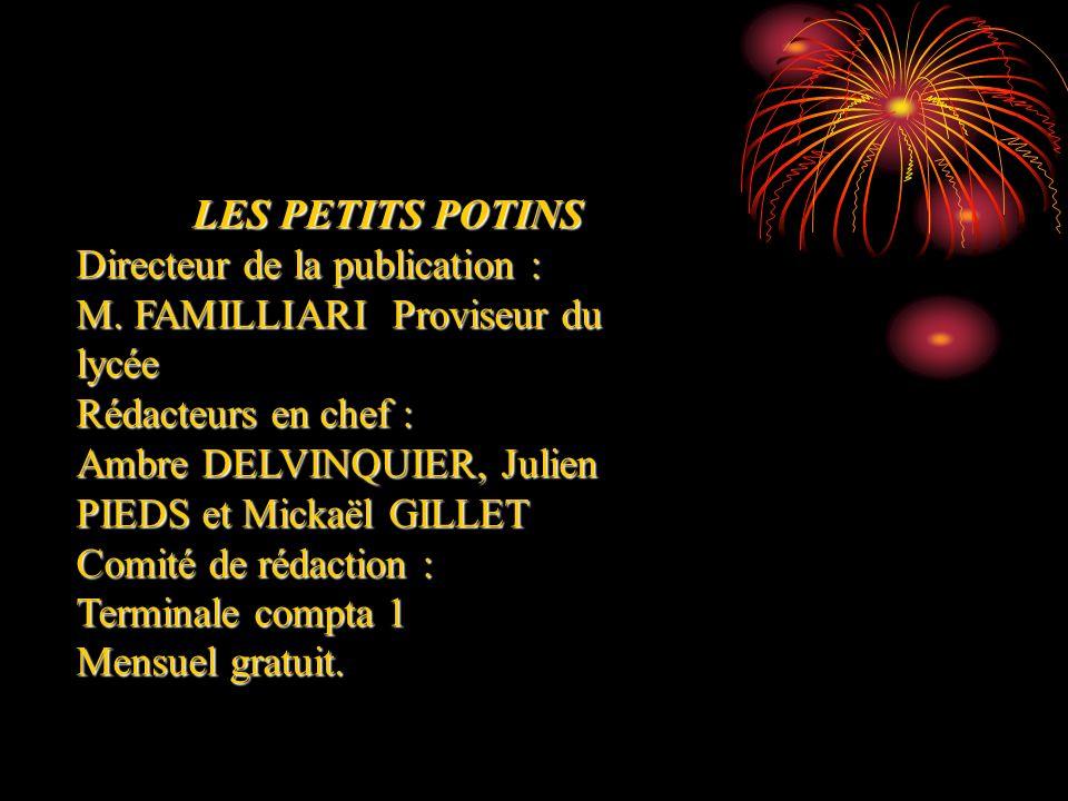 LES PETITS POTINSDirecteur de la publication : M. FAMILLIARI Proviseur du lycée. Rédacteurs en chef :