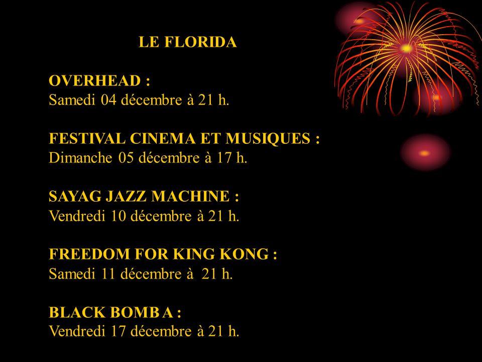 LE FLORIDA OVERHEAD : Samedi 04 décembre à 21 h. FESTIVAL CINEMA ET MUSIQUES : Dimanche 05 décembre à 17 h.