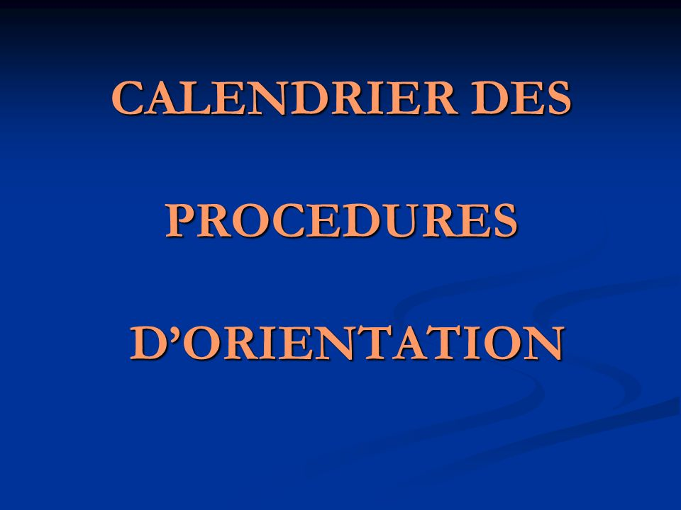 CALENDRIER DES PROCEDURES D'ORIENTATION
