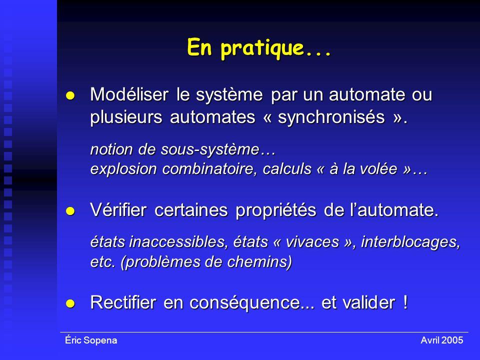 En pratique... Modéliser le système par un automate ou plusieurs automates « synchronisés ». notion de sous-système…