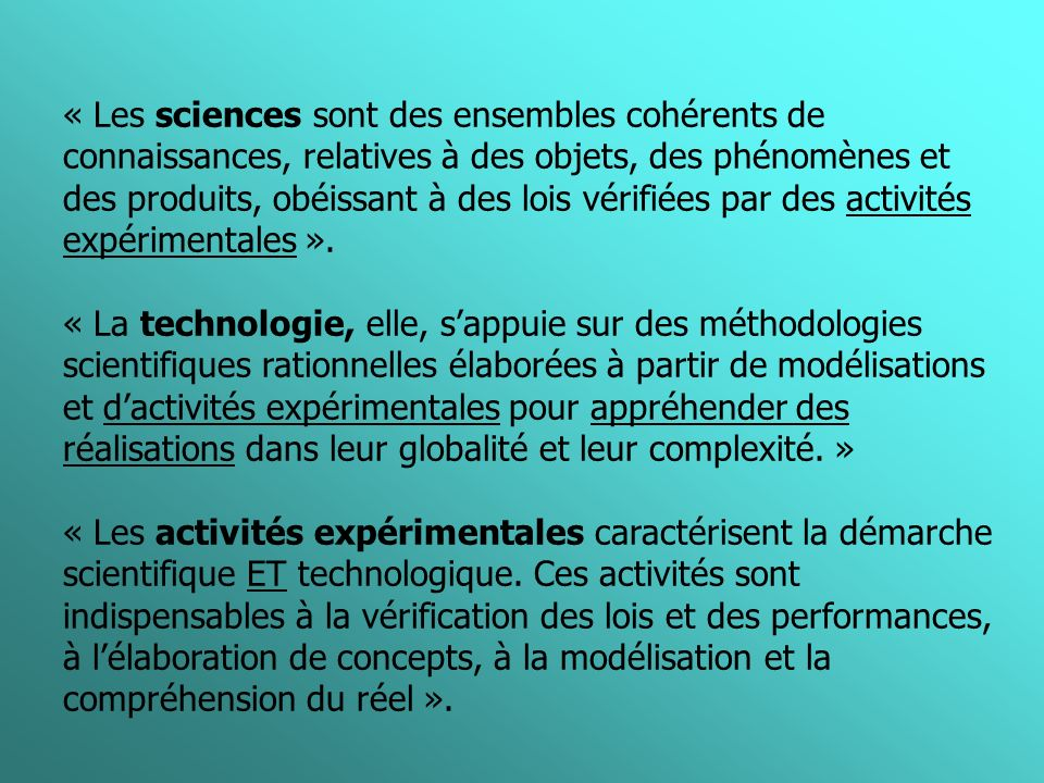 « Les sciences sont des ensembles cohérents de connaissances, relatives à des objets, des phénomènes et des produits, obéissant à des lois vérifiées par des activités expérimentales ».